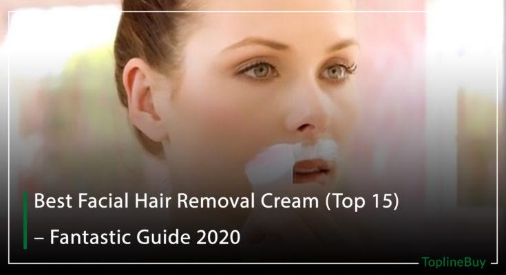 Best Facial Hair Removal Cream (Top 15) – Fantastic Guide 2020