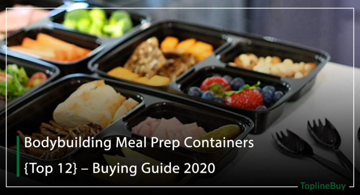 Bodybuilding Meal Prep Containers {Top 12} – Buying Guide 2020