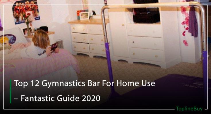 Top 12 Gymnastics Bar For Home Use – Fantastic Guide 2020