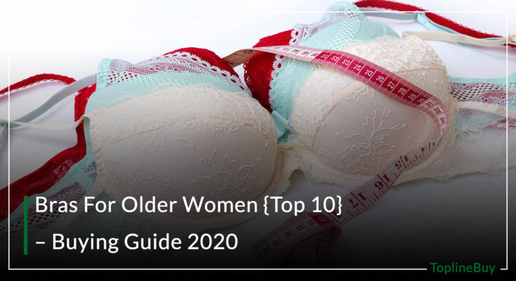 Bras For Older Women {Top 10} – Buying Guide 2020