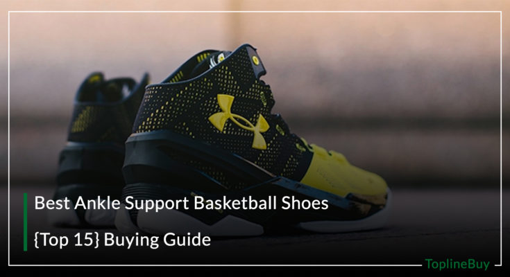 Best Ankle Support Basketball Shoes – {Top 15}