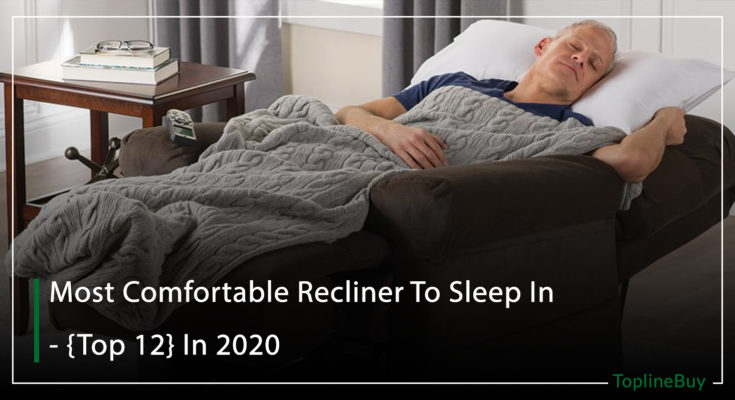 Most Comfortable Recliner To Sleep In - {Top 12} In 2020