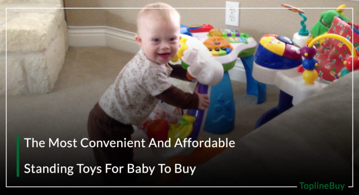 The Most Convenient And Affordable Standing Toys For Baby To Buy
